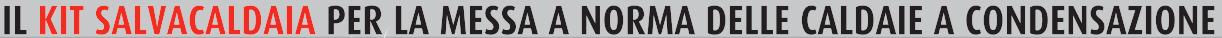 kit salvacaldaia per la messa a norma delle caldaie a condensazione - a roma